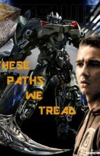 These Paths We Tread (Autobot x OC) by TMWolf