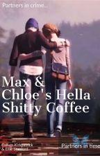 Max & Chloe's Hella Shitty Coffee (Life is Strange) by Ellie_Stanford