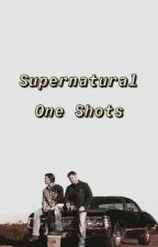 Supernatural One Shots by loomis_babe