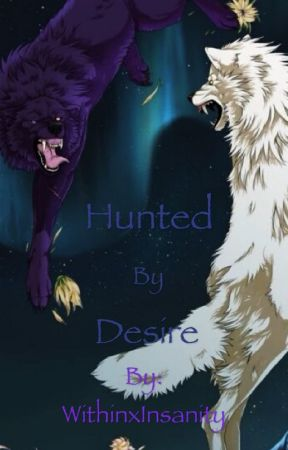 Hunted by Desire by WithinxInsanity