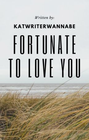 Fortunate To Love You by katwriterwannabe