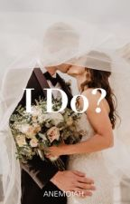 I Do? by Anemoiah
