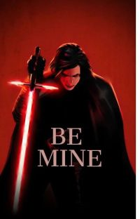 Be mine. (Kylo Ren X Reader) cover
