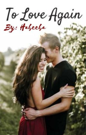 To Love Again by Habeeba2542