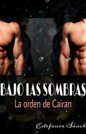 """BAJO LAS SOMBRAS """"la órden de Cairan"""" by 1994perla"""