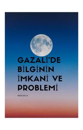 GAZALİ'DE BİLGİNİN İMKANİ VE PROBLEMİ by Neekdicle