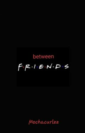 Between Friends by mochacurlzzz