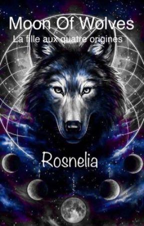 Moon Of Wolves : La fille aux quatre origines by rosnelia