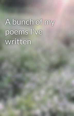 A bunch of my poems I've written by moondustmurder