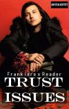 Trust Issues | Frank Iero x Reader cover
