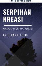 SERPIHAN KREASI (KUMPULAN CERPEN) by HikaruXifos