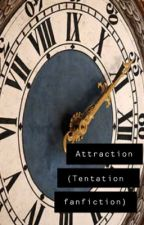 Attraction (Tentation fanfiction) by emymcguire