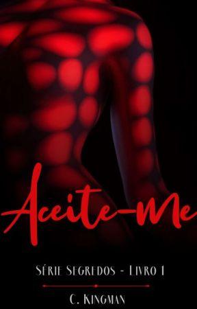 Aceite-me - Livro 1 / Série Segredos by c_kingman