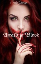 Afraid of Blood |  COMPLETE ✔️ by ___VAMPIRE___