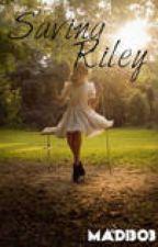 Saving Riley by Madi303