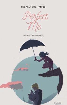 Đọc truyện [Miraculous] Perfect me