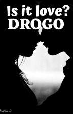 Is it love? Drogo SEASON 2 by undertakerownme