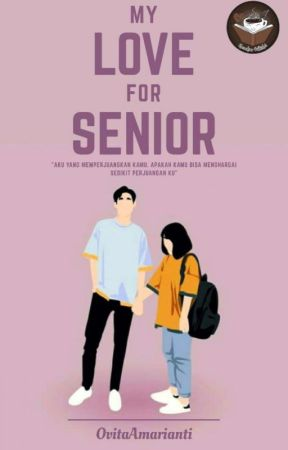 My Love For Senior (Otw Ending) by OvitaWindasari