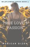 Wildflowers series book 5: True Love's Passion cover