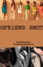 Gfriend Smut  by bananananasss
