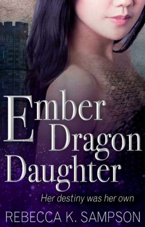 Ember Dragon Daughter: The Fated Tales Book 1 (Published) by RebeccaKSampson