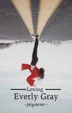 Loving Everly Gray (✔️) by -pcyxoxo-