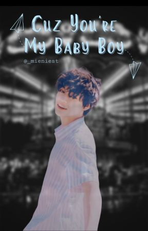 Cuz You're My Baby Boy || ZHONG CHENLE by _mieniest