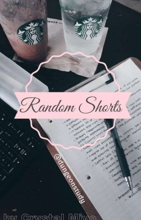 Random Shorts  by Crystal_Miyo