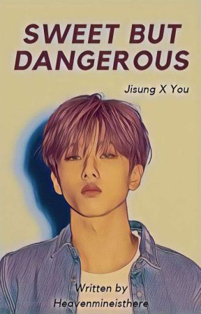 Sweet But Dangerous : Park Jisung X You [ON GOING] by heavenmineisthere