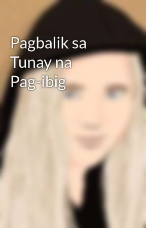 Pagbalik sa Tunay na Pag-ibig by KarinaFuentes