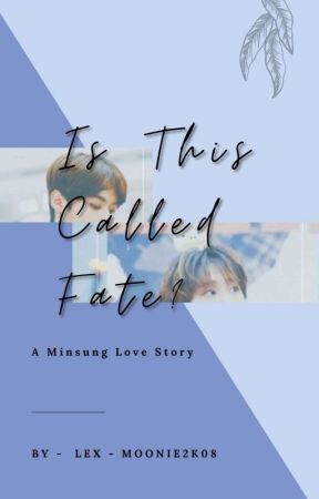 Is This Called Fate? - Minsung by royalteez