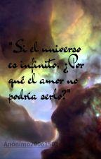 Si el universo es infinito, ¿Por qué no lo seria el amor? by Anonimo20061501