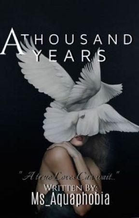 A Thousand Years by Ms_Aquaphobia