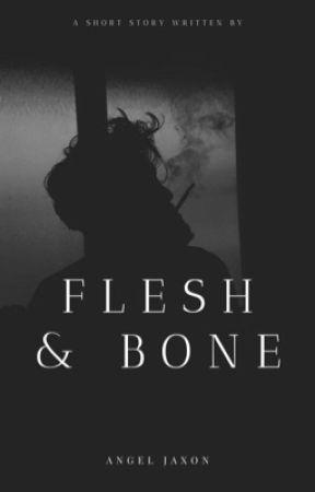 Flesh & Bone ✓ by Angel_Keys