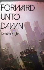 Forward unto dawn by denver4lyfe