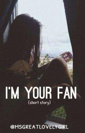 I'M YOUR FAN by msgreatlovelygirl