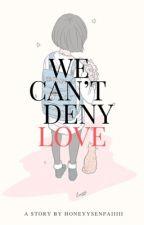 We Can't Deny Love by honeyysenpaiiiii
