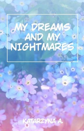 My Dreams and My Nightmares by NaggetKo