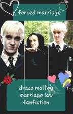 Forced Marriage|Draco Malfoy Marriage Law Fanfic by Phoebe_51