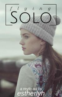 Flying Solo | Reylo AU cover