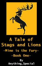 A Tale of Stags and Lions - Mine is the Fury (Game of Thrones) by Anything_Special