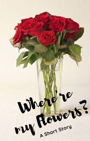 Where're my Flowers? by hrgoodman