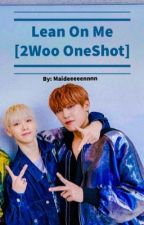 Lean On Me [2Woo Oneshot] by Maideeeeennnn