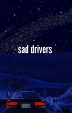 SAD DRIVERS (b. hargrove, book two)(DISCONTINUED) by likefightmeplease