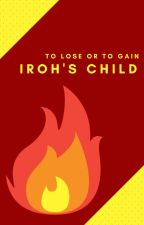 To Lose or to Gain: Iroh's Child (AtlA Fanfic) by yemihikari