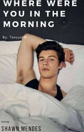 Where Were You in the Morning || Shawn Mendes || BWWM by TanyyahR
