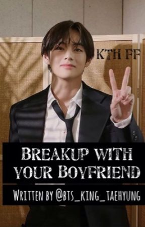 Breakup with your boyfriend || Kim Taehyung  by bts_king_taehyung