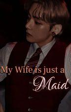 ✓MY WIFE IS JUST A MAID | KIM TAEHYUNG  by taetaeta20