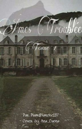 Âmes Troublées ~ Tome I ~ by PlumeBlanche187