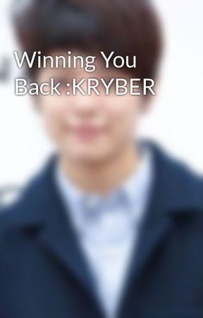 Winning You Back :KRYBER by juliane2408